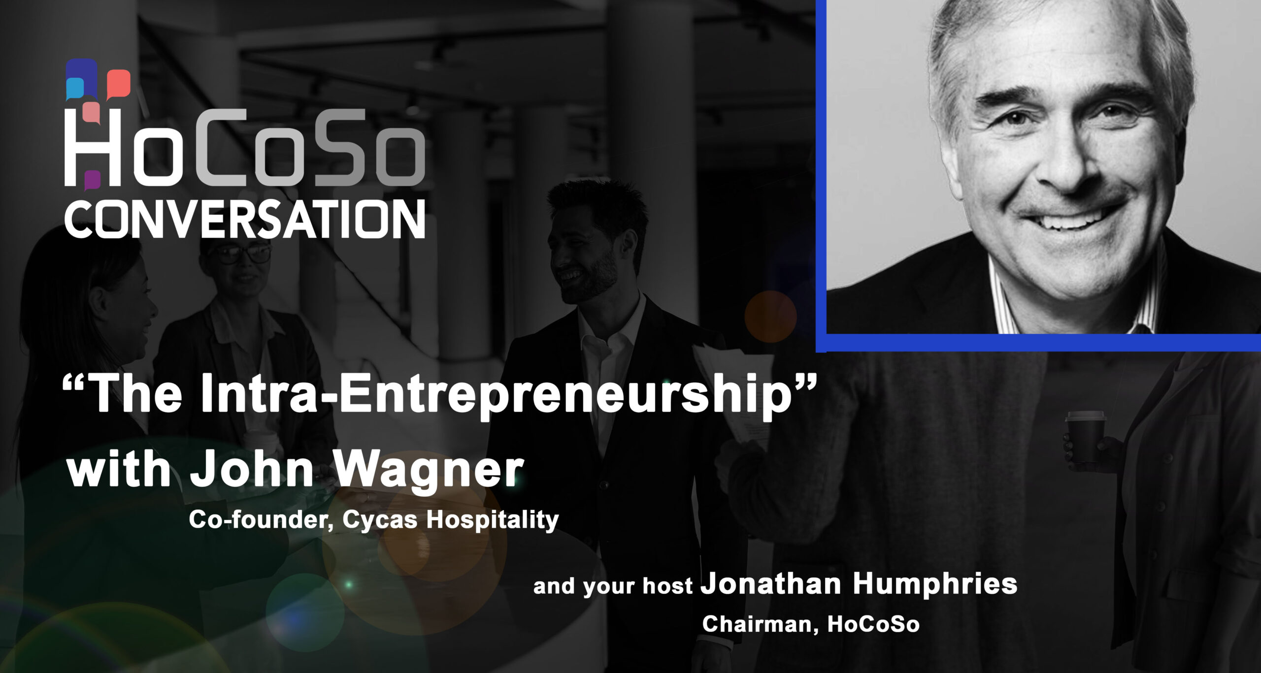 HoCoSo CONVERSATION - The Intra-Entrepreneurship - with John Wagner