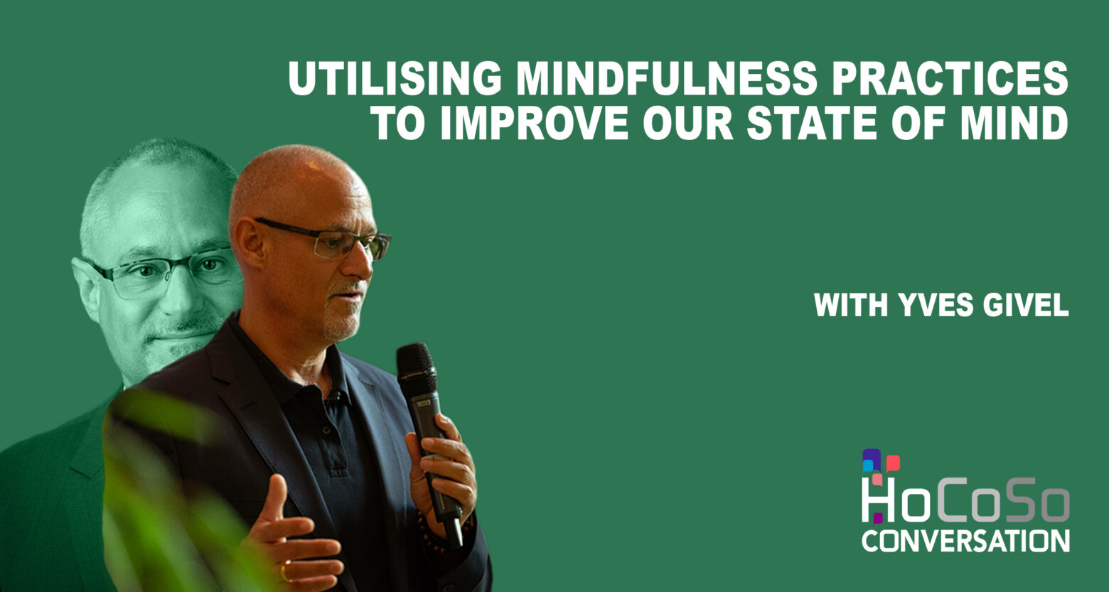 Utilising Mindfulness Practices to Improve our State of Mind - Yves Givel for the Hospitality Resilience Series