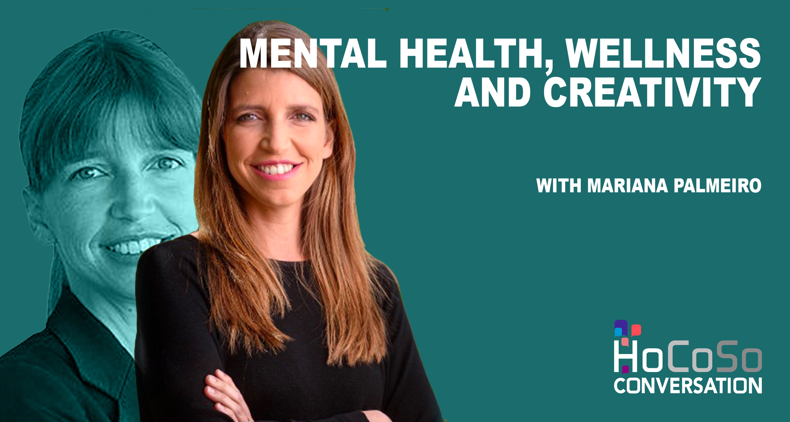 Mental health, wellness and wellbeing and creativity - HoCoSo CONVERSATION - with Mariana Palmeiro